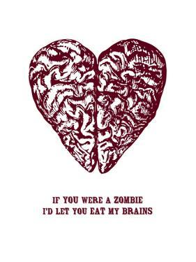 If You Were A Zombie I'd Let You Eat My Brains