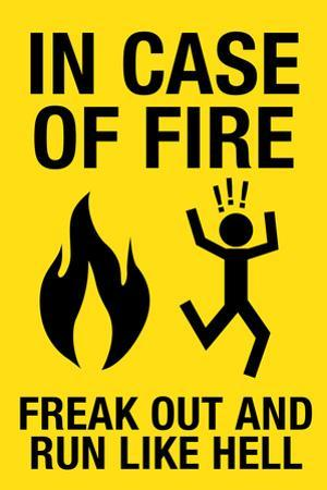 In Case of Fire Freak Out and Run Like Hell