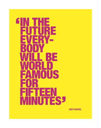 https://imgc.allpostersimages.com/img/posters/in-the-future-everybody-will-be-world-famous-for-fifteen-minutes_u-L-F8L1BV0.jpg?p=0