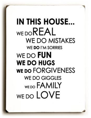 In this house…