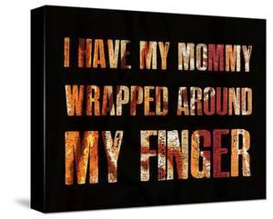 I have my Mommy Wrapped around my Finger II by Irena Orlov