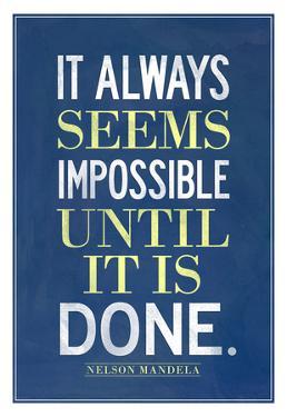 It Always Seems Impossible Until It Is Done Nelson Mandela