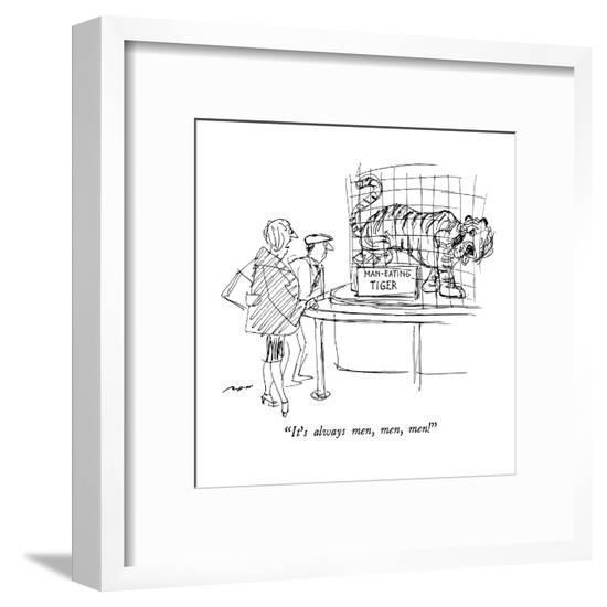 """It's always men, men, men!"" - New Yorker Cartoon-Al Ross-Framed Premium Giclee Print"
