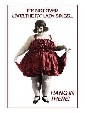 It's Not Over Until the Fat Lady Sings