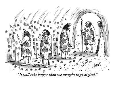 https://imgc.allpostersimages.com/img/posters/it-will-take-longer-than-we-thought-to-go-digital-new-yorker-cartoon_u-L-PGT7CE0.jpg?artPerspective=n