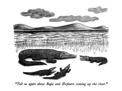 """""""Tell us again about Bogie and Hepburn coming up the river."""" - New Yorker Cartoon"""