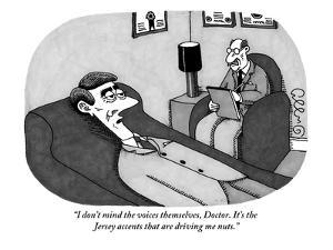 """I don't mind the voices themselves, Doctor. It's the Jersey accents that …"" - New Yorker Cartoon by J.C. Duffy"