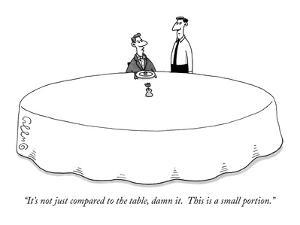 """It's not just compared to the table, damn it.  This is a small portion."" - New Yorker Cartoon by J.C. Duffy"