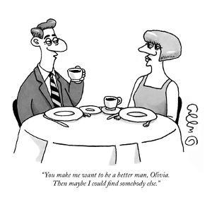 """""""You make me want to be a better man, Olivia. Then maybe I could find some…"""" - New Yorker Cartoon by J.C. Duffy"""