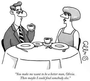 """You make me want to be a better man, Olivia. Then maybe I could find some…"" - New Yorker Cartoon by J.C. Duffy"