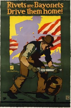 Rivets are Bayonets, Drive Them Home! Poster by J.E. Sheridan