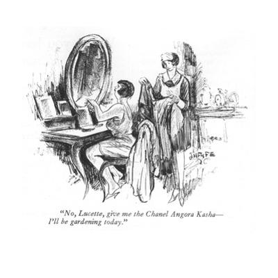 """No, Lucette, give me the Chanel Angora Kasha—I'll be gardening today."" - New Yorker Cartoon by J. H. Fyfe"