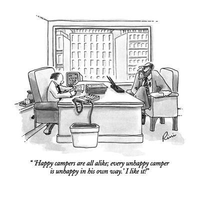 """"""" 'Happy campers are all alike; every unhappy camper is unhappy in his own?"""" - New Yorker Cartoon"""