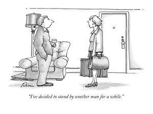 """I've decided to stand by another man for a while."" - New Yorker Cartoon by J.P. Rini"