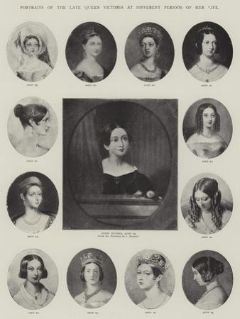 Portraits of the Late Queen Victoria at Different Periods of Her Life
