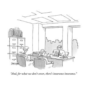 """And, for what we don't cover, there's insurance insurance."" - New Yorker Cartoon by Jack Ziegler"