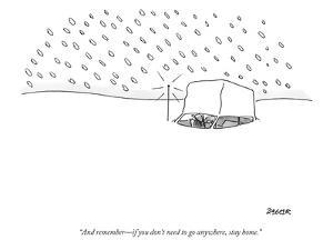 """And remember—if you don't need to go anywhere, stay home."" - New Yorker Cartoon by Jack Ziegler"