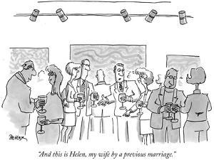 """And this is Helen, my wife by a previous marriage."" - New Yorker Cartoon by Jack Ziegler"