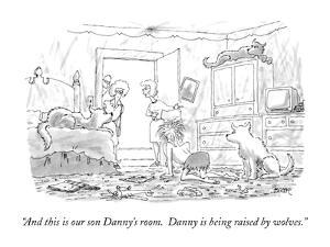 """""""And this is our son Danny's room.  Danny is being raised by wolves."""" - New Yorker Cartoon by Jack Ziegler"""
