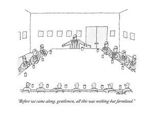 """""""Before we came along, gentlemen, all this was nothing but farmland."""" - New Yorker Cartoon by Jack Ziegler"""