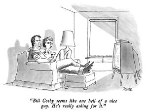 """""""Bill Cosby seems like on hell of a nice guy.  He's really asking for it."""" - New Yorker Cartoon by Jack Ziegler"""