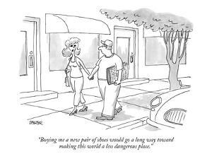 """""""Buying me a new pair of shoes would go a long way toward making this worl?"""" - New Yorker Cartoon by Jack Ziegler"""