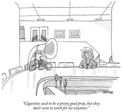 """""""Cigarettes used to be a pretty good prop, but they don't seem to work for…"""" - New Yorker Cartoon by Jack Ziegler"""