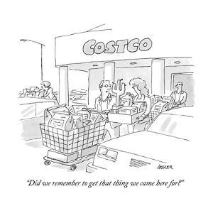 """Did we remember to get that thing we came here for?"" - New Yorker Cartoon by Jack Ziegler"