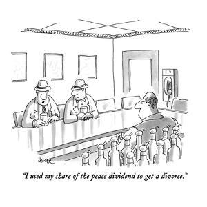 """""""I used my share of the peace dividend to get a divorce."""" - New Yorker Cartoon by Jack Ziegler"""