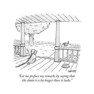 """""""Let me preface my remarks by saying that the chain is a lot longer than i... - New Yorker Cartoon by Jack Ziegler"""