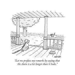 """Let me preface my remarks by saying that the chain is a lot longer than i... - New Yorker Cartoon by Jack Ziegler"