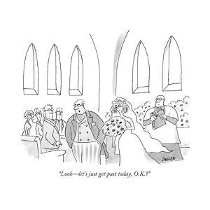 """Look?let's just get past today, O.K.?"" - New Yorker Cartoon by Jack Ziegler"