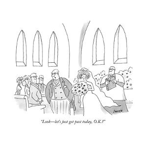 """Look—let's just get past today, O.K.?"" - New Yorker Cartoon by Jack Ziegler"