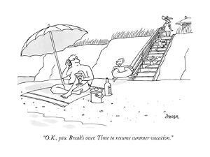 """""""O.K., you. Break's over. Time to resume summer vacation.""""  - New Yorker Cartoon by Jack Ziegler"""