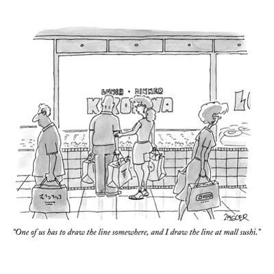 """""""One of us has to draw the line somewhere, and I draw the line at mall sus…"""" - New Yorker Cartoon by Jack Ziegler"""