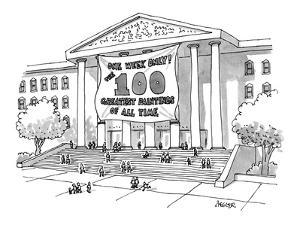 """""""One Week Only!The 100 Greatest Paintings Of All Time."""" - New Yorker Cartoon by Jack Ziegler"""