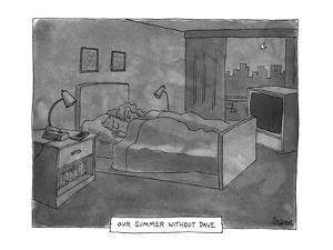 OUR SUMMER WITHOUT DAVE - New Yorker Cartoon by Jack Ziegler