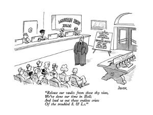 """""""Release our vaults from these thy vises, We've done our time in Hell; And?"""" - New Yorker Cartoon by Jack Ziegler"""