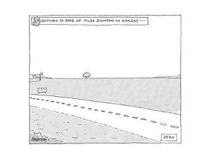 """Sightings to date of Tilda Swinton in Kansas--Zero"" Desolate Kansas rode... - New Yorker Cartoon by Jack Ziegler"