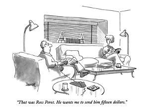 """""""That was Ross Perot.  He wants me to send him fifteen dollars."""" - New Yorker Cartoon by Jack Ziegler"""