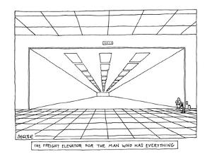 The Freight Elevator for the Man Who Has Everthing.' - New Yorker Cartoon by Jack Ziegler