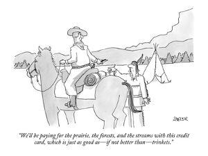 """We'll be paying for the prairie, the forests, and the streams with this c…"" - New Yorker Cartoon by Jack Ziegler"