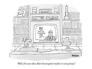 """""""Well, I'm sure that Alan Greenspan's mother is very proud."""" - New Yorker Cartoon by Jack Ziegler"""