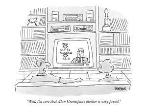 """Well, I'm sure that Alan Greenspan's mother is very proud."" - New Yorker Cartoon by Jack Ziegler"