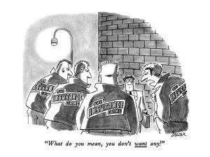 """""""What do you mean, you don't want any!"""" - New Yorker Cartoon by Jack Ziegler"""