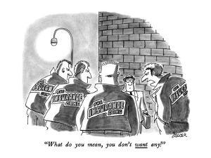 """What do you mean, you don't want any!"" - New Yorker Cartoon by Jack Ziegler"
