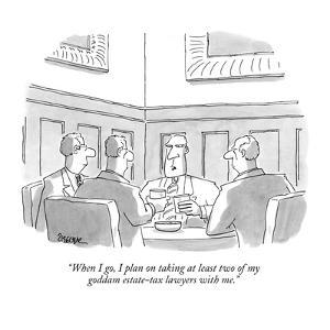 """""""When I go, I plan on taking at least two of my goddam estate-tax lawyers ?"""" - New Yorker Cartoon by Jack Ziegler"""