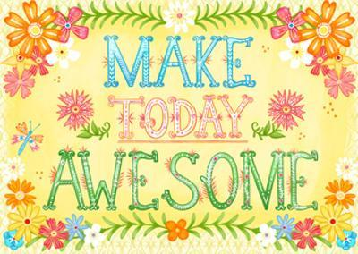 Make Today Awesome by Jacque Pierro