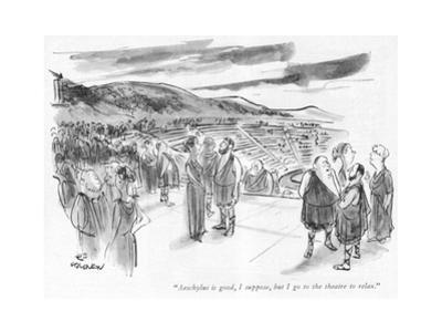 """""""Aeschylus is good, I suppose, but I go to the theatre to relax."""" - New Yorker Cartoon by James Stevenson"""