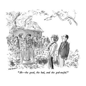 """""""Ah ? the good, the bad, and the god-awful."""" - New Yorker Cartoon by James Stevenson"""